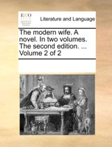 The Modern Wife. a Novel. in Two Volumes. the Second Edition. ... Volume 2 of 2