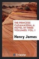 The Princess Casamassim; A Novel in Three Volumes