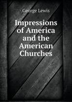 Impressions of America and the American Churches