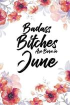 Badass Bitches Are Born In June: Blank Lined 100 page 6 x 9 Floral Light Water Color Planner and Notebook For a June birthday unique gifts for women o