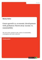 Green Growth vs. Economic Development with Pollution. Throw-Away Society vs. Sustainability