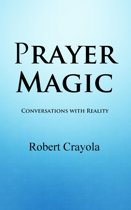 Prayer Magic: Conversations With Reality