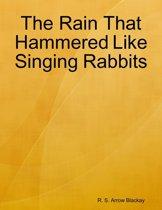 The Rain That Hammered Like Singing Rabbits