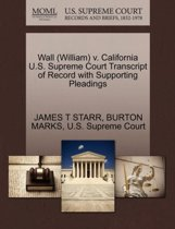 Wall (William) V. California U.S. Supreme Court Transcript of Record with Supporting Pleadings