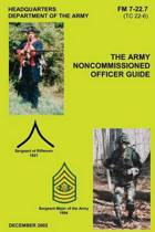 The Army Noncommissioned Officer Guide (FM 7-22.7 / Tc 22-6)