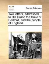 Two Letters, Addressed to His Grace the Duke of Bedford, and the People of England