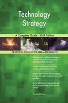 Technology Strategy A Complete Guide - 2019 Edition
