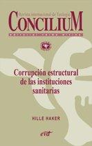Corrupcion estructural de las instituciones sanitarias. Concilium 358 (2014)
