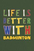 Life Is Better With Badminton: Badminton Lovers Funny Gifts Journal Lined Notebook 6x9 120 Pages