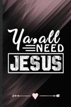 Ya All Need Jesus: Jesus Funny Lined Notebook Journal For Christian Faith, Unique Special Inspirational Birthday Gift, Popular 6 X 9 110