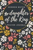 Daughter of the King: Sermon Notes Prayer Journal: A Guided Devotional for Christian Women to Record, Reflect, and Remember