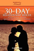 30-Day Relationship Rescue - A Plan to Heal, Restore, and Save Your Christian Marriage (Marriage Miracle Series)