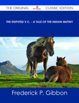 The Disputed V.C. - A Tale of the Indian Mutiny - The Original Classic Edition