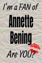 I'm a Fan of Annette Bening Are You? Creative Writing Lined Journal
