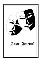 Actor Journal: 6 X 9 Notebook, Audition Logbook for Actors and Actresses, Including Space for Casting Director Contacts, What You Per