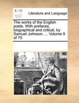 The Works of the English Poets. with Prefaces, Biographical and Critical, by Samuel Johnson. ... Volume 9 of 75