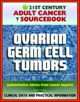 21st Century Adult Cancer Sourcebook: Ovarian Germ Cell Tumors - Clinical Data for Patients, Families, and Physicians