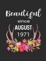 Beautiful Since August 1971