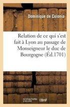 Relation de Ce Qui s'Est Fait � Lyon Au Passage Monseigneur Duc Bourgogne Et Monseigneur Duc Berry