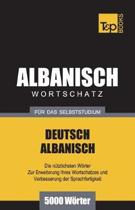 Wortschatz Deutsch-Albanisch F r Das Selbststudium - 5000 W rter