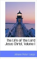 The Life of the Lord Jesus Christ, Volume I