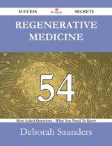 Regenerative medicine 54 Success Secrets - 54 Most Asked Questions On Regenerative medicine - What You Need To Know