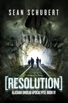 Resolution (Alaskan Undead Apocalypse Book 4)
