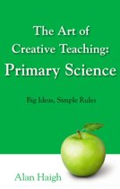 The Art of Creative Teaching: Primary Science