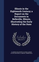 Illinois in the Eighteenth Century; A Report on the Documents in Belleville, Illinois, Illustrating the Early History of the State