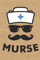 Murse: A funny Journal for a Male Nurse, humorous present or Gag Gift for your Best Friend Nursing School Graduation, RN or N