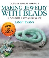 Costume Jewelry Making & Making Jewelry With Beads : A Complete & Step by Step Guide