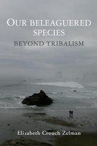 Our Beleaguered Species