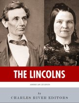 The Lincolns: The Lives and Legacies of Abraham Lincoln and Mary Todd Lincoln (Illustrated)