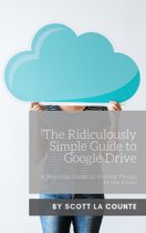The Ridiculously Simple Guide to Google Drive
