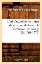 L'Art d'Exploiter Les Mines de Charbon de Terre. de l'Extraction, de l'Usage (�d.1768-1779)