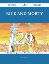Rick and Morty 29 Success Secrets - 29 Most Asked Questions On Rick and Morty - What You Need To Know