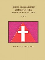 THE White Cross Library. Your Forces, and How to Use Them. Vol. I.