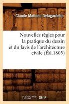 Nouvelles R�gles Pour La Pratique Du Dessin Et Du Lavis de l'Architecture Civile (�d.1803)