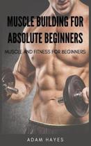 Muscle Building for Absolute Beginners