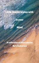 Little Stories to Play With in Your Mind