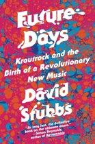 Future Days : Krautrock and the Building of Modern Germany