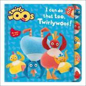 I Can Do That Too, Twirlywoos (Twirlywoos)