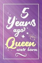5 Years Ago Queen Was Born