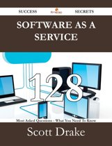 Software as a Service 128 Success Secrets - 128 Most Asked Questions On Software as a Service - What You Need To Know