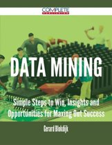 Data Mining - Simple Steps to Win, Insights and Opportunities for Maxing Out Success