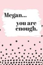 Megan You are Enough