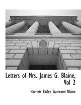 Letters of Mrs. James G. Blaine, Vol 2