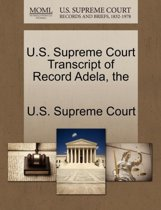 The U.S. Supreme Court Transcript of Record Adela