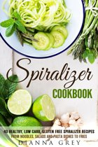 Spiralizer Cookbook: 40 Healthy, Low Carb, Gluten Free Spiralizer Recipes from Noodles, Salads and Pasta Dishes to Fries