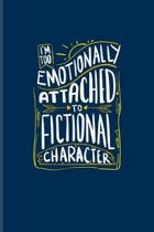 I'm Too Emotionally Attached To Fictional Character: Funny Furry Quotes Journal - Notebook For Comic, Roleplay, Anthrocon, Fursuit Fandom, Fox Fur & S